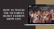 如何在任何地方收看維多利亞的秘密(Victoria's Secret)內衣大秀